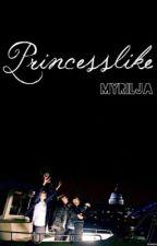 Princesslike - 1D FF *Coming Not So Soon* by Myrilja