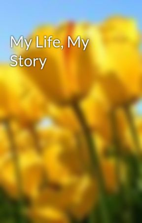 My Life, My Story by iiznancy