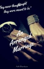 An Arranged Marriage [COMPLETED] by Aditi1405