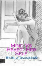 Mind Vs Heart: Her Self by Im_a_badgirl99