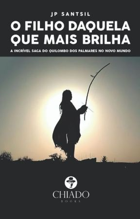O FILHO DAQUELA QUE MAIS BRILHA - A incrível saga do Quilombo dos Palmares by JpSantsil