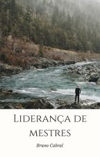 Liderança de Mestres by Escritor_Cabral