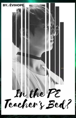 In the PE Teacher's Bed? +SZÜNETELTETVE!+ [ Jeon Jungkook ff. HUN ] by EviHope