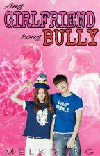 Ang Girlfriend Kong Bully by Melkrung