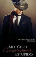 Meu Chefe Irresistivelmente Estúpido  by Mel_mayara