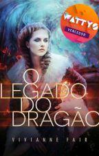 O Legado do Dragão by VivianneFair