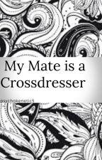 My Mate is a Crossdresser (Book 1) by psychokenetic5