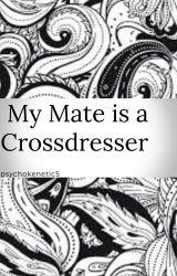My Mate is a Crossdresser by psychokenetic5