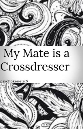 My Mate is a Crossdresser by psychokenetic5