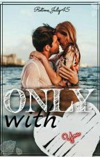 Only With You by juliamrmusova