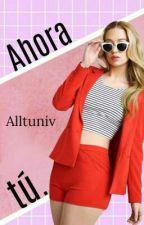 Ahora tú. by Alltuniv