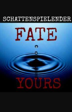 Fate. Yours.  by Schattenspielender
