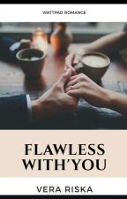 flawless with you [END] Tidak Dilanjutkan by Verariska95