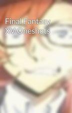 Final Fantasy XV Oneshots by Sekata