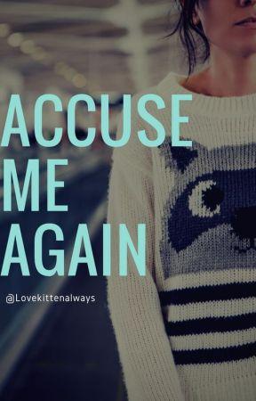 Accuse Me Again! by LoveKittenAlways