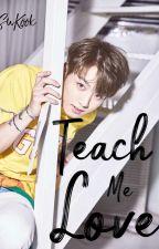 Teach Me Love [ Terminée ] by Kookie_Su