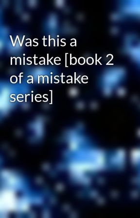 Was this a mistake [book 2 of a mistake series]  by minecraftcakes
