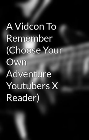 A Vidcon To Remember (Choose Your Own Adventure Youtubers X Reader) by 5saucePhanTrash