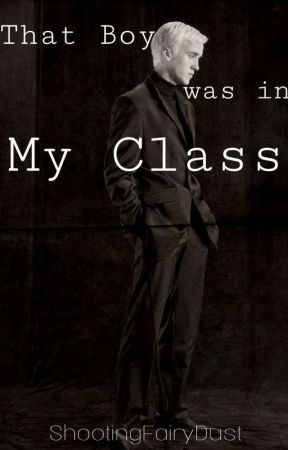 That Boy was in My Class |Draco Malfoy Fanfiction| by ShootingFairyDust