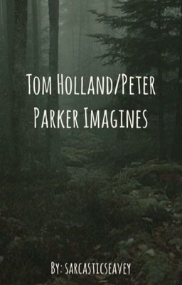 Tom Holland / Peter Parker Imagines - Risa - Wattpad