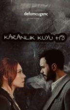 KARANLIK KUYU +18 by defomcugenc