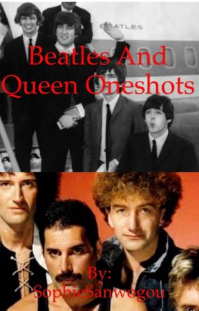 The Beatles and Queen Oneshots by SophieSanwogou