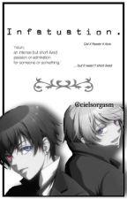I n f a t u a t i o n | Ciel X Reader X Alois  by cielsorgasm