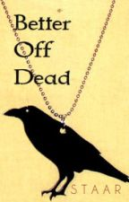 Better Off Dead (Short Story) by GuruPushkin