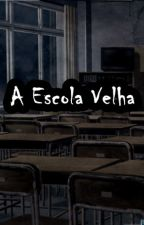 A Escola Velha by AceWriterDan