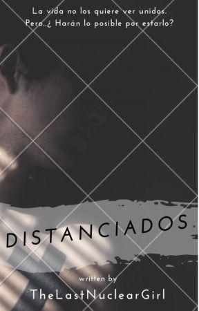 Distanciados© by TheLastNuclearGirl
