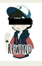 ∆ Rewind ∆ [ Billdip ]  by -CipherTwins-