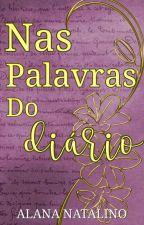 Nas Palavras do Diário by AlanaNatalino