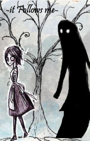 -It Follows me-  (diario de una testiga de actividades paranormales) by Alice_dreemur96
