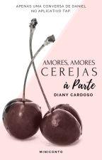 Amores, Amores, Cerejas à Parte - NO APP TAP by DianyCardoso