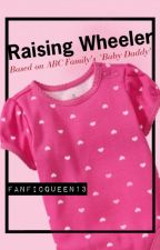 Raising Wheeler 🍼 Baby Daddy by FanFicQueen13
