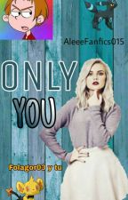 Only You || Folagor03 by AleeeFanfics015