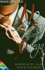 ¡No Soy Solo Un Omega! by AngelsFalled