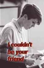 I Couldn't Be Your Friend. [Sara Quin] by sarakeirstenquin