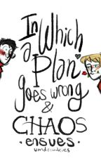In Which a Plan goes Wrong and Chaos ensues  by wandcookies
