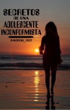 Secretos de una adolescente inconformista by sandruki_1803