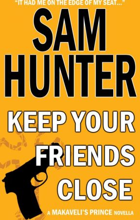 Keep Your Friends Close (A Makaveli's Prince Novella) by _SamHunter