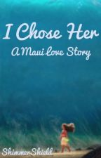 I Chose Her (Maui x Reader) by ShimmerShield