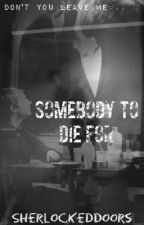 Somebody to Die For- BBC Sherlock|Johnlock|Sequel to Between the Raindrops by SherlockedDoors