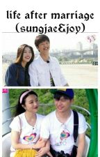 Life after marriage | sungjae & joy by BerlinOktavia