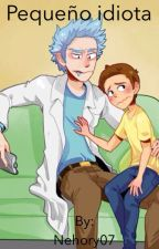 Pequeño idiota (Rickorty) (Rick y Morty)  by Nehory07