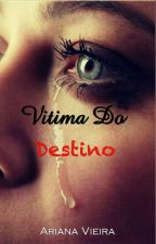 Vitima do destino  ( Em Revisão ) by arilizze