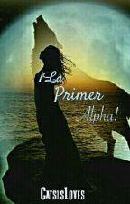 ¡LA PRIMER ALPHA! [LN¿¡A!? #2] by CatsIsLoves