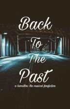 Back to the Past (Hamilton x Reader FanFiction) by Tayahashanti12