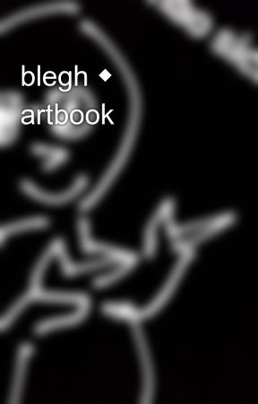 blegh ◆ artbook by Demoniscy