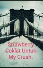 Strawberry Coklat Untuk My CRUSH by manisahcj